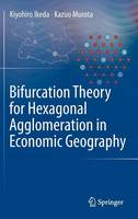 Bifurcation Theory for Hexagonal Agglomeration in Economic Geography (Hardback)