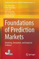 Foundations of Prediction Markets: Modeling, Simulation, and Empirical Evidence - Evolutionary Economics and Social Complexity Science 26 (Hardback)