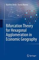 Bifurcation Theory for Hexagonal Agglomeration in Economic Geography (Paperback)