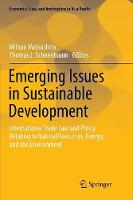 Emerging Issues in Sustainable Development: International Trade Law and Policy Relating to Natural Resources, Energy, and the Environment - Economics, Law, and Institutions in Asia Pacific (Paperback)