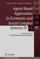 Agent-Based Approaches in Economic and Social Complex Systems IV: Post Proceedings of The AESCS International Workshop 2005 - Agent-Based Social Systems 3 (Paperback)