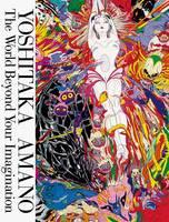 Yoshitaka Amano: The World Beyond Your Imagination (Paperback)