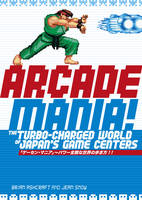 Arcade Mania: The Turbo-charged World of Japan's Game Centers (Paperback)