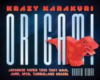 Krazy Karakuri Origami Toys Kit: Paper Toys That Walk, Jump, Spin and Amaze!
