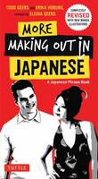 More Making Out in Japanese: Completely Revised and Expanded with new Manga Illustrations - A Japanese Language Phrase Book - Making Out Books (Paperback)