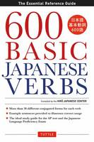600 Basic Japanese Verbs: The Essential Reference Guide: Learn the Japanese Vocabulary and Grammar You Need to Learn Japanese and Master the JLPT (Paperback)