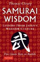 Samurai Wisdom: Lessons from Japan's Warrior Culture - Five Classic Texts on Bushido (Paperback)