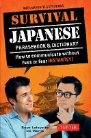 Survival Japanese: How to Communicate without Fuss or Fear Instantly! (A Japanese Phrasebook) - Survival Series (Paperback)