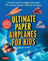 Ultimate Paper Airplanes for Kids: The Best Guide to Paper Airplanes!: Includes Instruction Book with 12 Innovative Designs & 48 Tear-Out Paper Planes (Paperback)