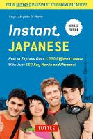 Instant Japanese: How to Express Over 1,000 Different Ideas with Just 100 Key Words and Phrases! (A Japanese Language Phrasebook & Dictionary) Revised Edition - Instant Phrasebook Series (Paperback)