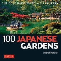 100 Japanese Gardens - 100 Japanese Sites To See (Paperback)