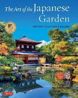 The Art of the Japanese Garden: History / Culture / Design (Hardback)