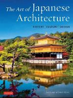 The Art of Japanese Architecture: History / Culture / Design (Hardback)