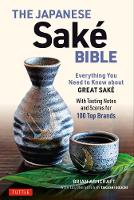 The Japanese Sake Bible: Everything You Need to Know About Great Sake (With Tasting Notes and Scores for Over 100 Top Brands) (Paperback)