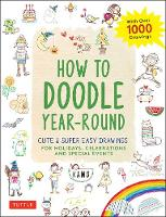 How to Doodle Year-Round: Cute & Super Easy Drawings for Holidays, Celebrations and Special Events - With Over 1000 Drawings (Paperback)