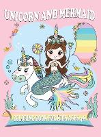Unicorn and Mermaid Coloring Book for Kids Ages 4-8: Amazing Fan Activity Book for kids, Beautiful MERMAIDS, PRINCESSES, RAINBOW (Hardback)