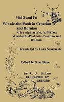 Vini Zvani Pu Winnie the Pooh in Croatian and Bosnian by Luka Semenovic A Translation of A. A. Milne's Winnie-the-Pooh