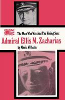 The Man Who Watched the Rising Sun the Story of Admiral Ellis M. Zacharias (Paperback)
