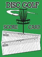 Disc Golf Score Card: 100 Sheets Golf Score Keeper, Golf Notebook, Golf Scorebook (Hardback)