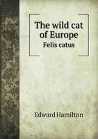 The Wild Cat of Europe Felis Catus (Paperback)