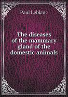 The Diseases of the Mammary Gland of the Domestic Animals (Paperback)