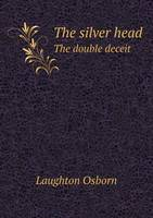 The Silver Head the Double Deceit (Paperback)