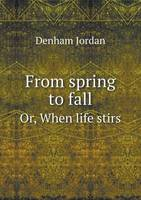 From Spring to Fall Or, When Life Stirs (Paperback)
