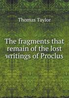 The Fragments That Remain of the Lost Writings of Proclus (Paperback)