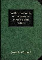 Willard Memoir Or, Life and Times of Major Simon Willard (Paperback)