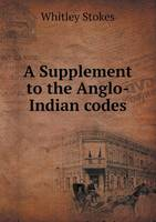 A Supplement to the Anglo-Indian Codes (Paperback)