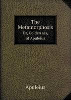The Metamorphosis Or, Golden Ass, of Apuleius