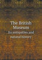 The British Museum Its Antiquities and Natural History (Paperback)