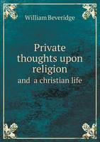 Private Thoughts Upon Religion and a Christian Life (Paperback)
