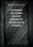 Lectures on Some Recent Advances in Physical Science (Paperback)