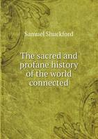 The Sacred and Profane History of the World Connected (Paperback)