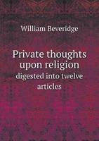 Private Thoughts Upon Religion Digested Into Twelve Articles (Paperback)