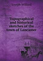 Topographical and Historical Sketches of the Town of Lancaster (Paperback)