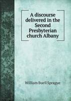 A Discourse Delivered in the Second Presbyterian Church Albany (Paperback)