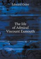 The Life of Admiral Viscount Exmouth (Paperback)
