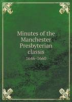 Minutes of the Manchester Presbyterian Classis 1646-1660