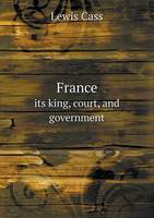 France Its King, Court, and Government (Paperback)