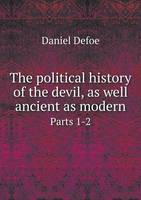 The Political History of the Devil, as Well Ancient as Modern Parts 1-2 (Paperback)