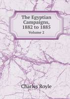 The Egyptian Campaigns, 1882 to 1885 Volume 2 (Paperback)
