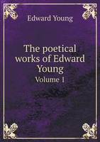 The Poetical Works of Edward Young Volume 1 (Paperback)