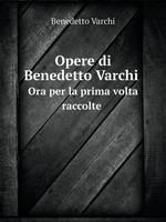 Opere Di Benedetto Varchi Ora Per La Prima VOLTA Raccolte