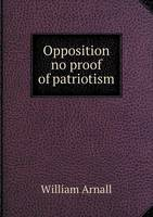 Opposition No Proof of Patriotism (Paperback)