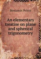 An Elementary Treatise on Plane and Spherical Trigonometry (Paperback)
