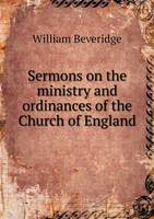 Sermons on the Ministry and Ordinances of the Church of England (Paperback)