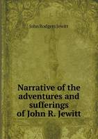 Narrative of the Adventures and Sufferings of John R. Jewitt (Paperback)