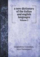 A New Dictionary of the Italian and English Languages Volume 2 (Paperback)